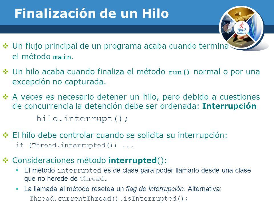 Finalización de un Hilo Un flujo principal de un programa acaba cuando termina el método main.