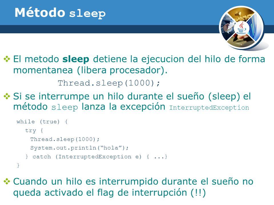 Método sleep El metodo sleep detiene la ejecucion del hilo de forma momentanea (libera procesador).