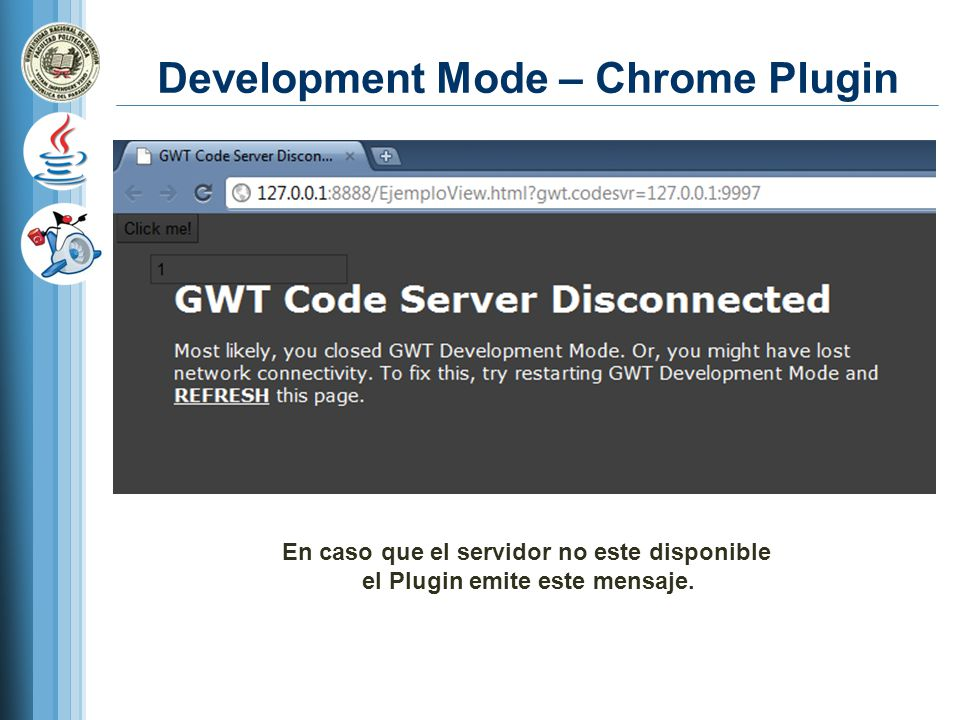 Development Mode – Chrome Plugin En caso que el servidor no este disponible el Plugin emite este mensaje.