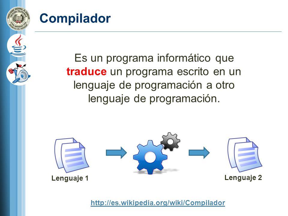 Compilador Es un programa informático que traduce un programa escrito en un lenguaje de programación a otro lenguaje de programación. http://es.wikipe