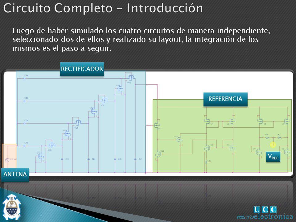 ANTENA RECTIFICADOR REFERENCIA V REF Luego de haber simulado los cuatro circuitos de manera independiente, seleccionado dos de ellos y realizado su layout, la integración de los mismos es el paso a seguir.