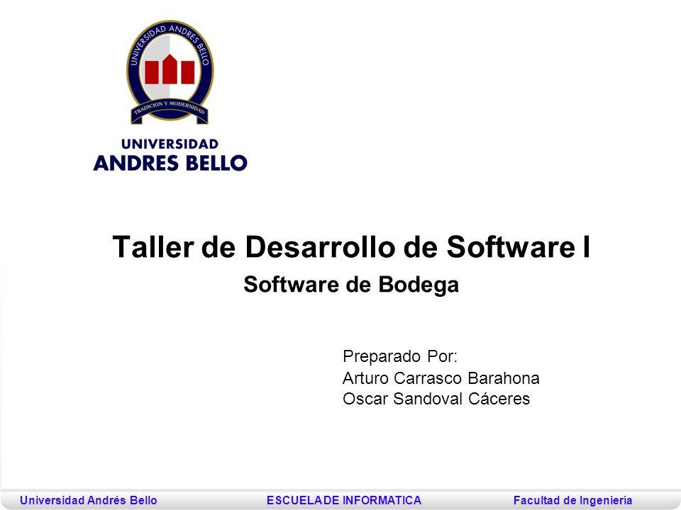 Universidad Andrés BelloESCUELA DE INFORMATICAFacultad de Ingeniería Preparado Por: Arturo Carrasco Barahona Oscar Sandoval Cáceres Taller de Desarrol