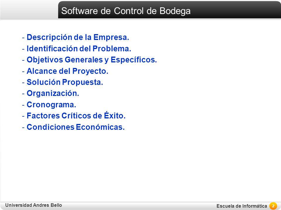 Universidad Andres Bello Escuela de Informática Software de Control de Bodega - Descripción de la Empresa. - Identificación del Problema. - Objetivos