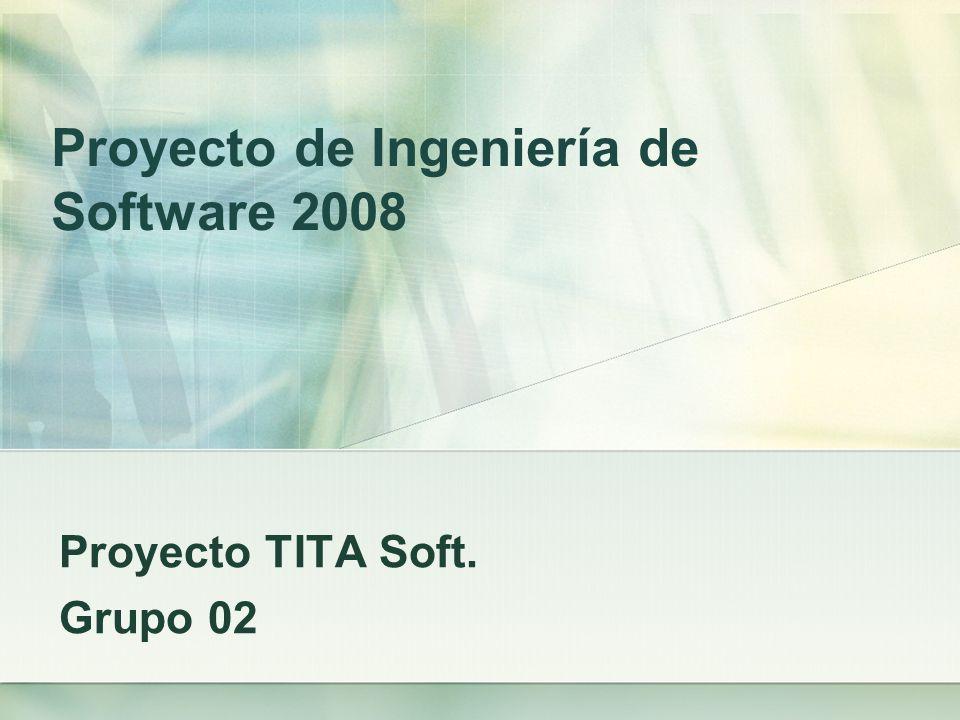 Proyecto de Ingeniería de Software 2008 Proyecto TITA Soft. Grupo 02