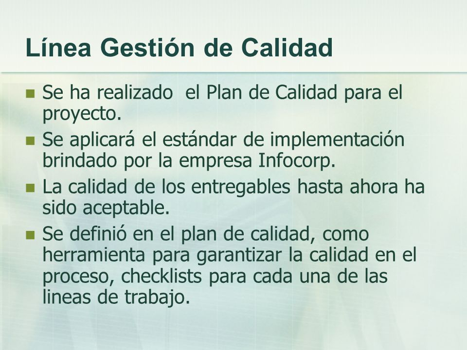 Línea Gestión de Calidad Se ha realizado el Plan de Calidad para el proyecto. Se aplicará el estándar de implementación brindado por la empresa Infoco