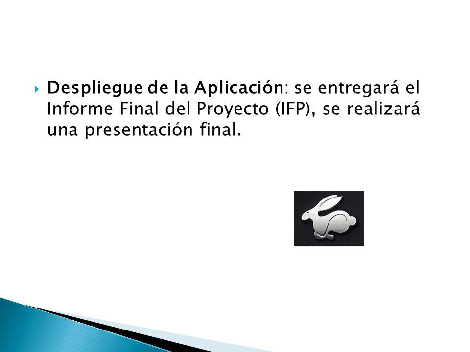 Despliegue de la Aplicación: se entregará el Informe Final del Proyecto (IFP), se realizará una presentación final.