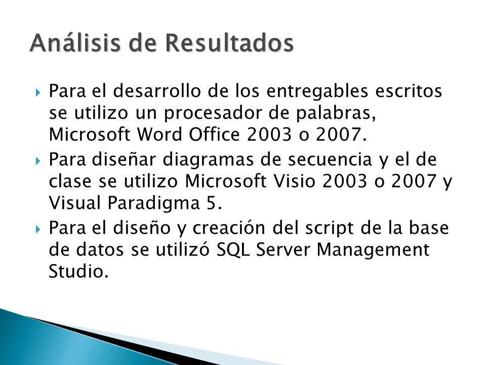 Para el desarrollo de los entregables escritos se utilizo un procesador de palabras, Microsoft Word Office 2003 o 2007. Para diseñar diagramas de secu