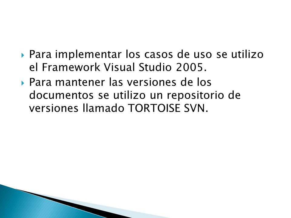 Para implementar los casos de uso se utilizo el Framework Visual Studio 2005. Para mantener las versiones de los documentos se utilizo un repositorio