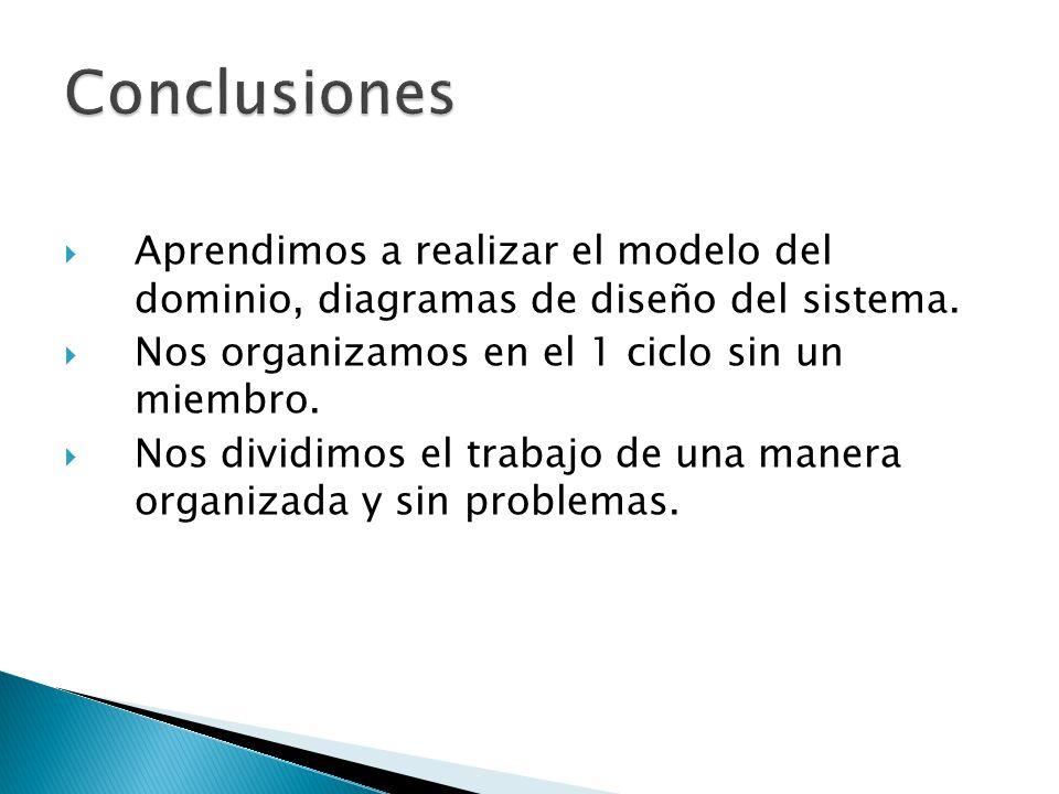 Aprendimos a realizar el modelo del dominio, diagramas de diseño del sistema. Nos organizamos en el 1 ciclo sin un miembro. Nos dividimos el trabajo d