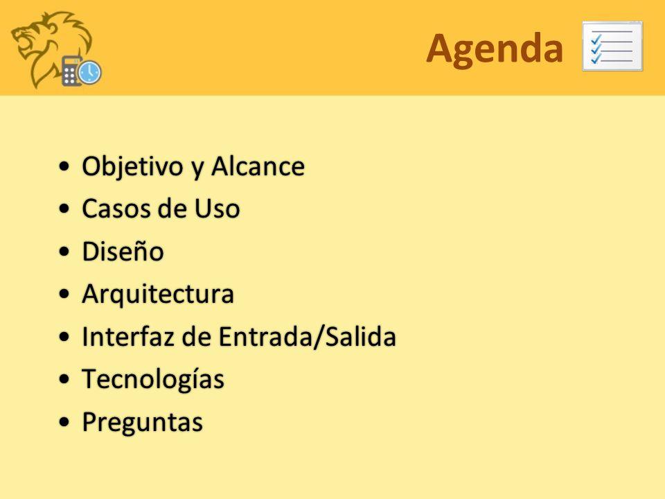 Agenda Objetivo y AlcanceObjetivo y Alcance Casos de UsoCasos de Uso DiseñoDiseño ArquitecturaArquitectura Interfaz de Entrada/SalidaInterfaz de Entra