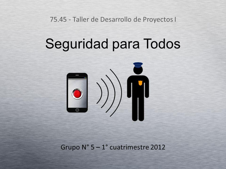 Seguridad para Todos 75.45 - Taller de Desarrollo de Proyectos I Grupo N° 5 – 1° cuatrimestre 2012