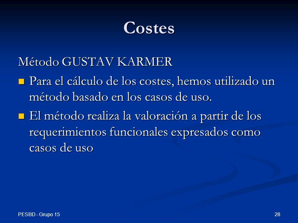 PESBD - Grupo 15 28 Costes Método GUSTAV KARMER Para el cálculo de los costes, hemos utilizado un método basado en los casos de uso.