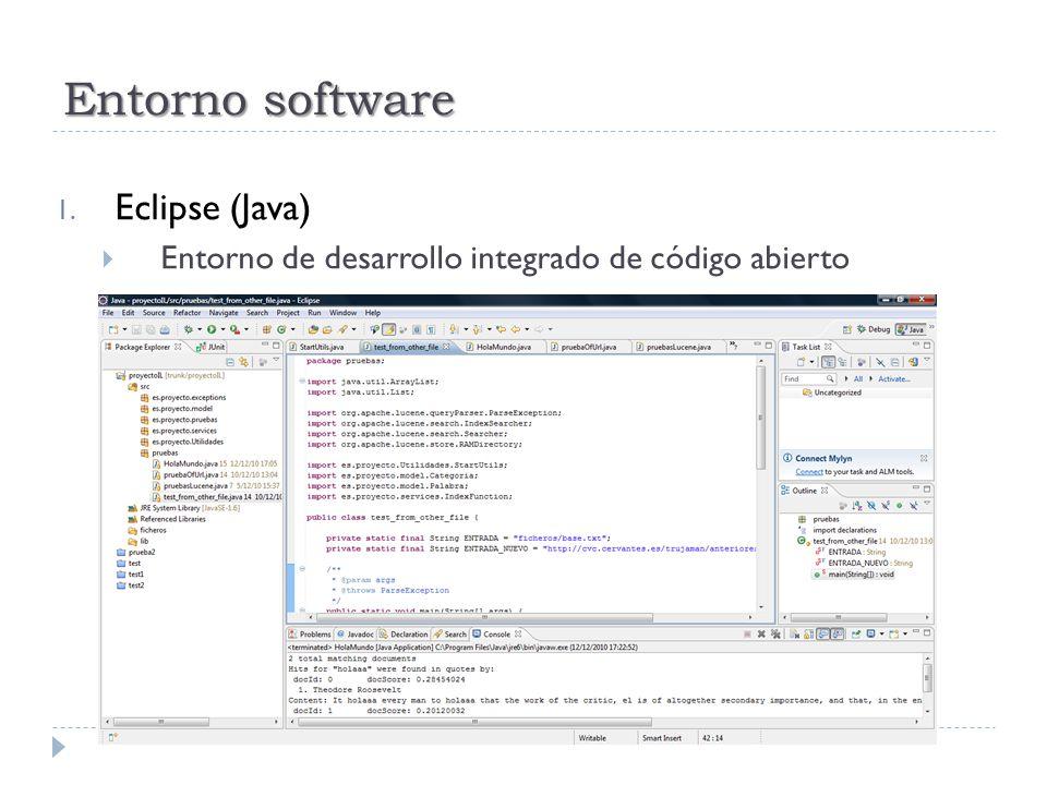 Entorno software 1. Eclipse (Java) Entorno de desarrollo integrado de código abierto