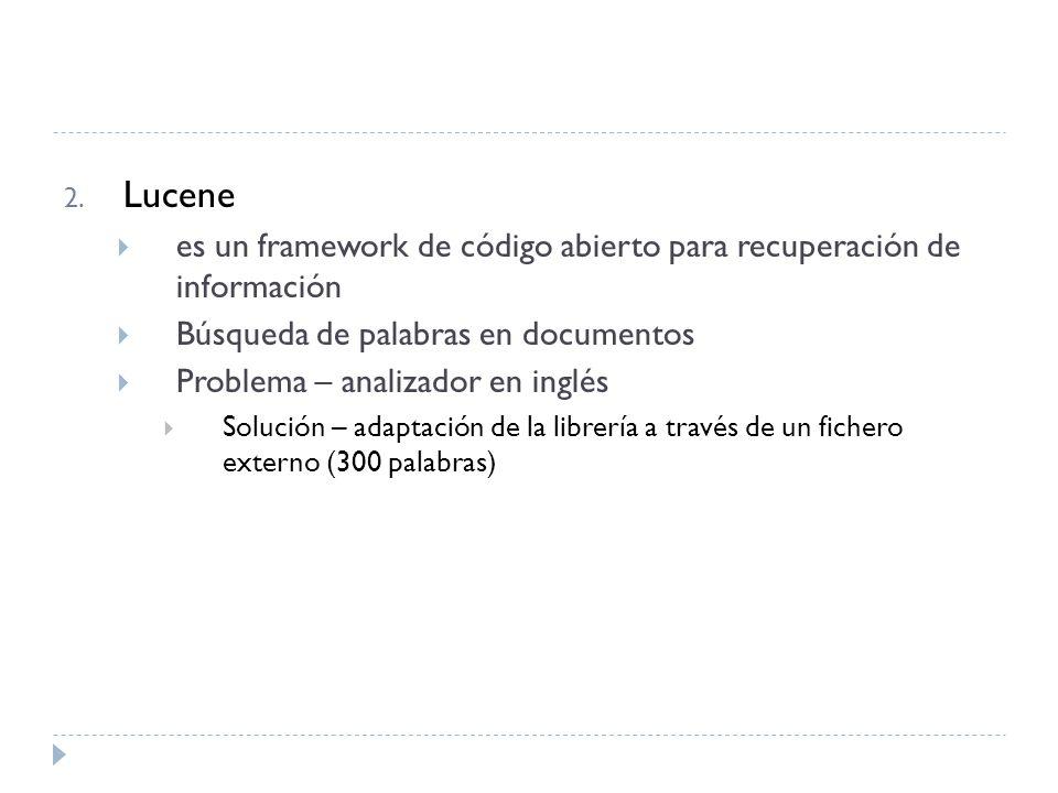 2. Lucene es un framework de código abierto para recuperación de información Búsqueda de palabras en documentos Problema – analizador en inglés Soluci