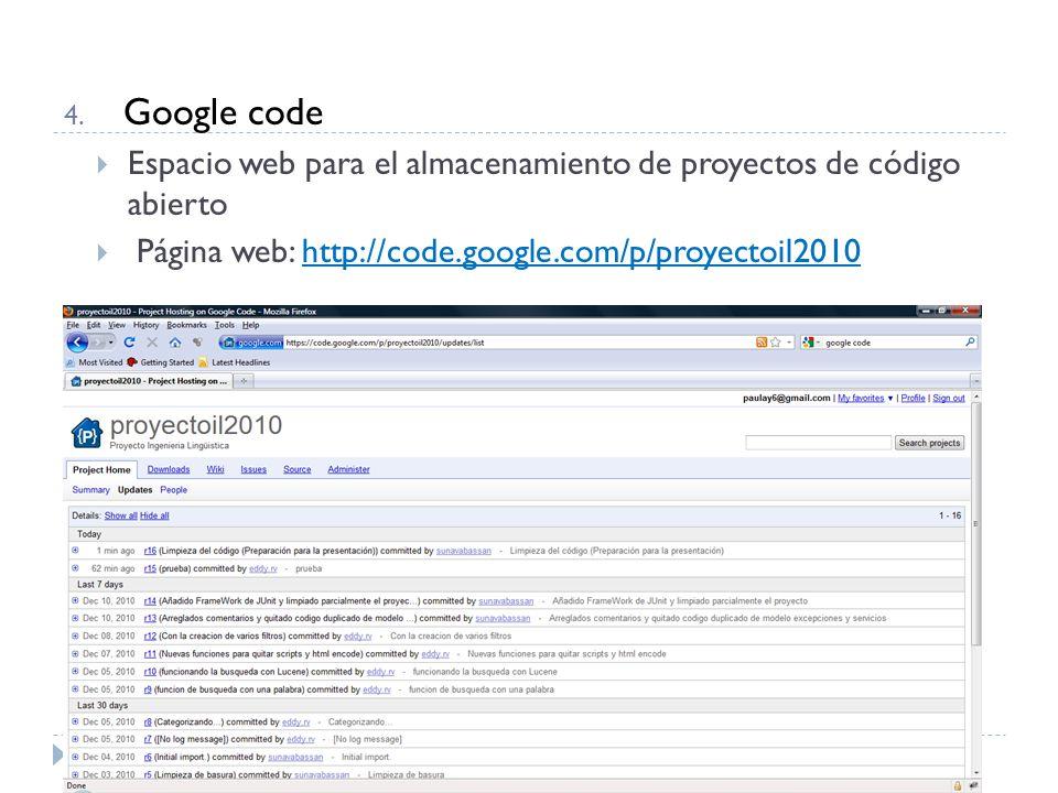 4. Google code Espacio web para el almacenamiento de proyectos de código abierto Página web: http://code.google.com/p/proyectoil2010