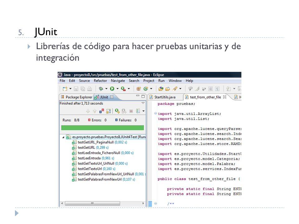 5. JUnit Librerías de código para hacer pruebas unitarias y de integración