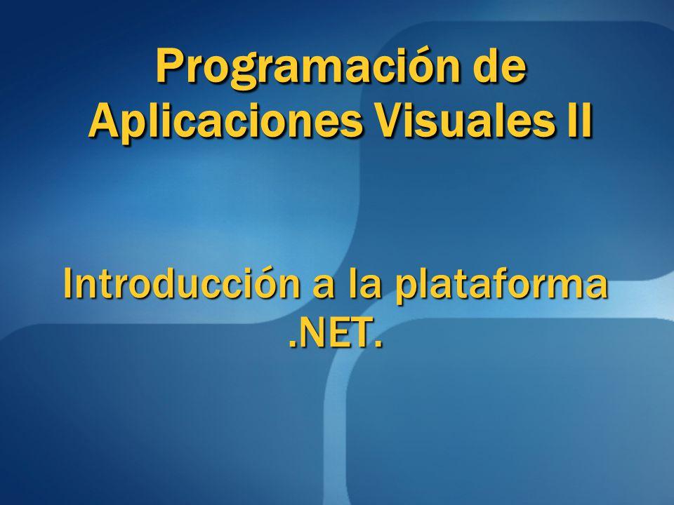 Programación de Aplicaciones Visuales II Introducción a la plataforma.NET.