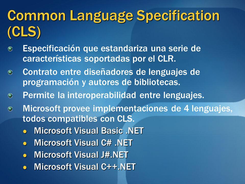 Common Language Specification (CLS) Especificación que estandariza una serie de características soportadas por el CLR. Contrato entre diseñadores de l