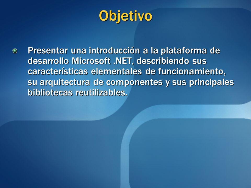 Objetivo Presentar una introducción a la plataforma de desarrollo Microsoft.NET, describiendo sus características elementales de funcionamiento, su ar