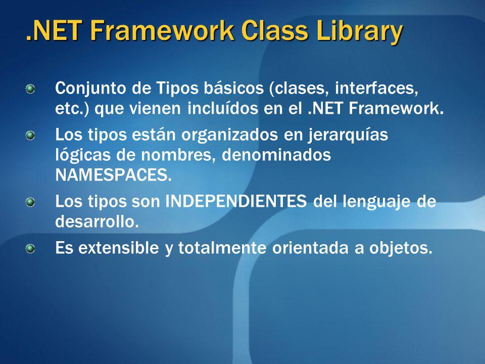 .NET Framework Class Library Conjunto de Tipos básicos (clases, interfaces, etc.) que vienen incluídos en el.NET Framework. Los tipos están organizado