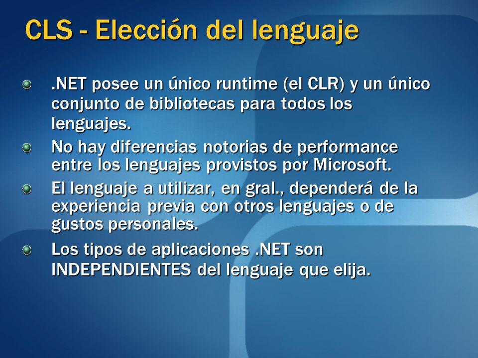 CLS - Elección del lenguaje.NET posee un único runtime (el CLR) y un único conjunto de bibliotecas para todos los lenguajes. No hay diferencias notori
