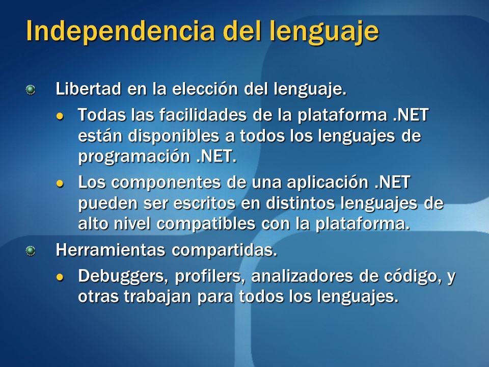 Independencia del lenguaje Libertad en la elección del lenguaje. Todas las facilidades de la plataforma.NET están disponibles a todos los lenguajes de