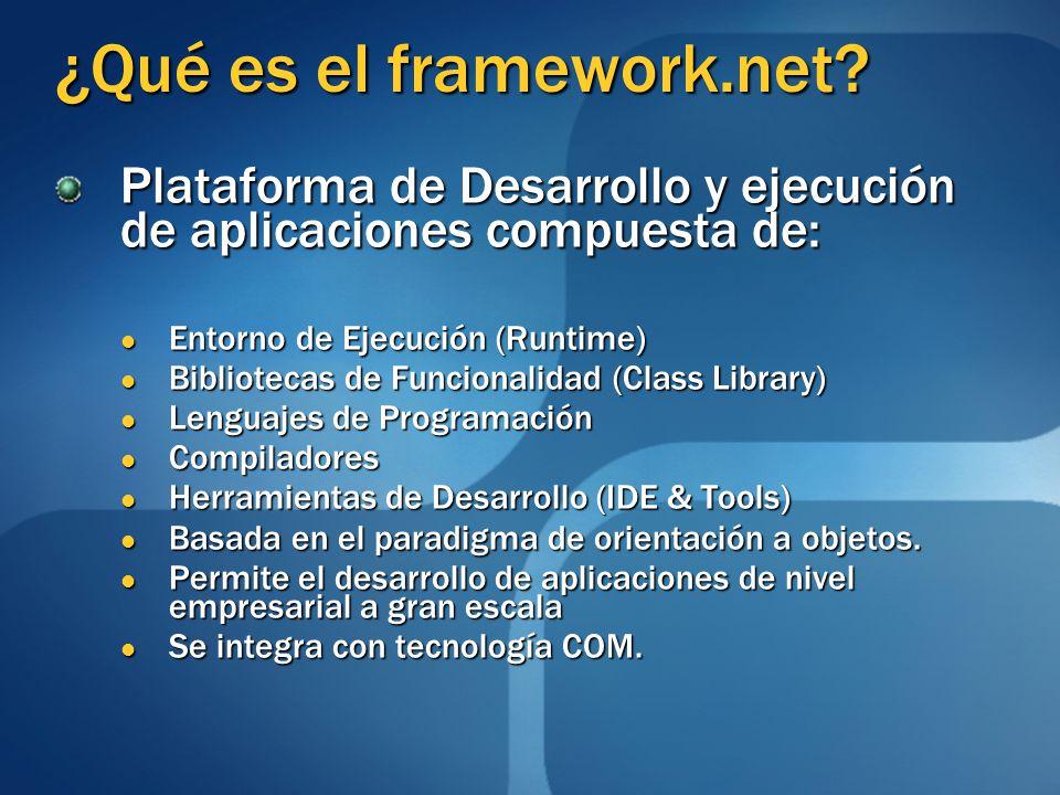 ¿Qué es el framework.net? Plataforma de Desarrollo y ejecución de aplicaciones compuesta de: Entorno de Ejecución (Runtime) Entorno de Ejecución (Runt