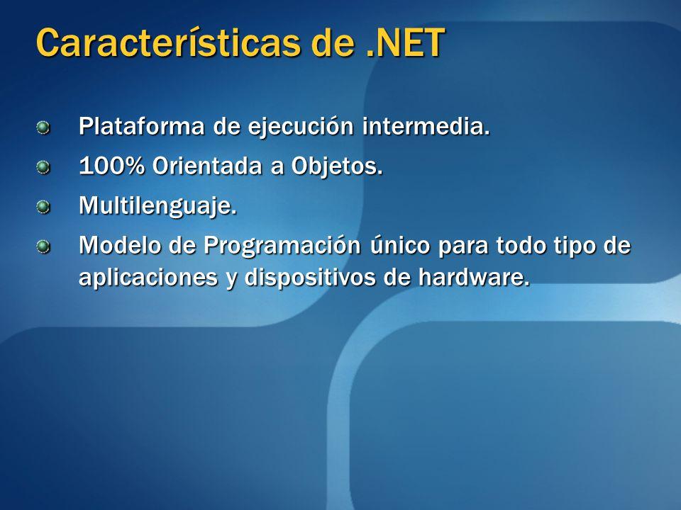 Características de.NET Plataforma de ejecución intermedia. 100% Orientada a Objetos. Multilenguaje. Modelo de Programación único para todo tipo de apl
