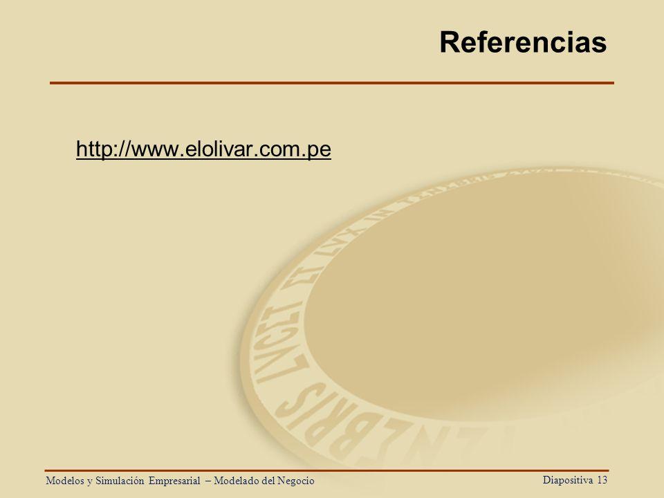 Diapositiva 13 Referencias http://www.elolivar.com.pe Modelos y Simulación Empresarial – Modelado del Negocio
