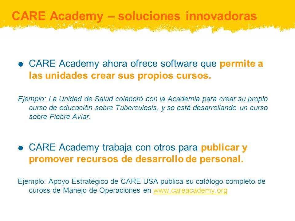 CARE Academy – soluciones innovadoras CARE Academy ahora ofrece software que permite a las unidades crear sus propios cursos. Ejemplo: La Unidad de Sa