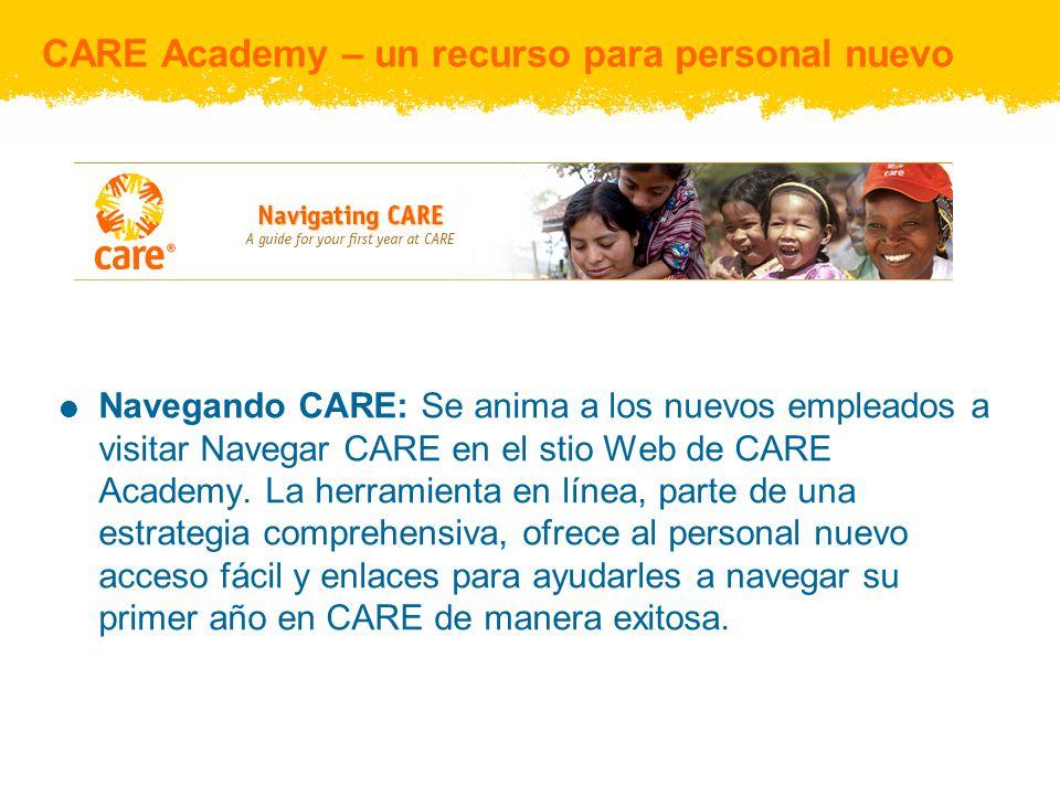 CARE Academy – un recurso para personal nuevo Navegando CARE: Se anima a los nuevos empleados a visitar Navegar CARE en el stio Web de CARE Academy. L