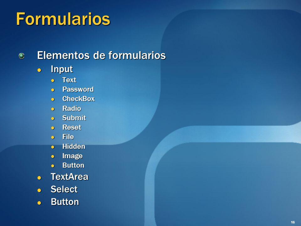 Formularios Elementos de formularios Input Input Text Text Password Password CheckBox CheckBox Radio Radio Submit Submit Reset Reset File File Hidden