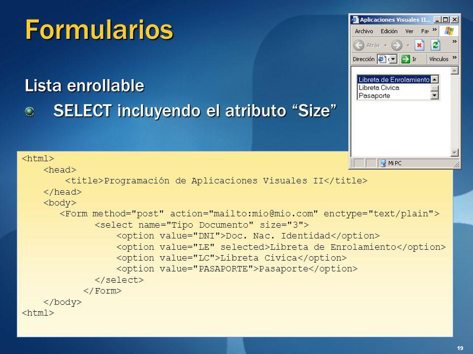 Formularios Lista enrollable SELECT incluyendo el atributo Size Programación de Aplicaciones Visuales II Doc. Nac. Identidad Libreta de Enrolamiento L
