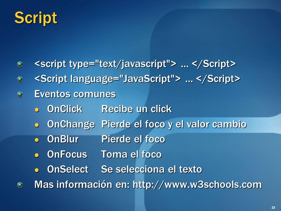 Script...... Eventos comunes OnClickRecibe un click OnClickRecibe un click OnChangePierde el foco y el valor cambio OnChangePierde el foco y el valor