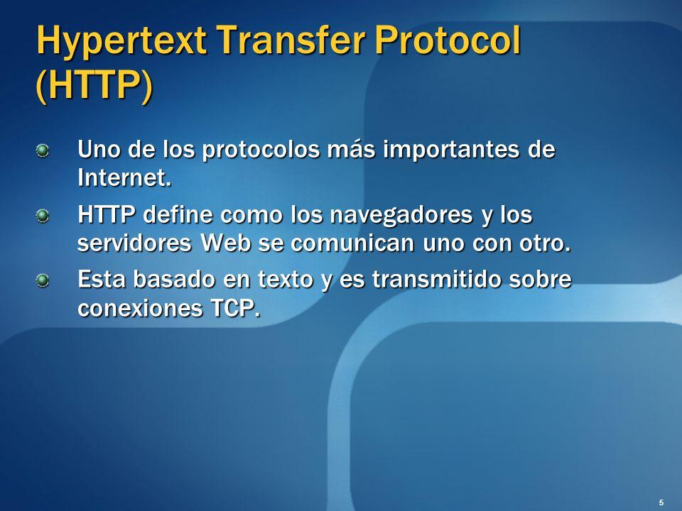 Hypertext Transfer Protocol (HTTP) Uno de los protocolos más importantes de Internet. HTTP define como los navegadores y los servidores Web se comunic
