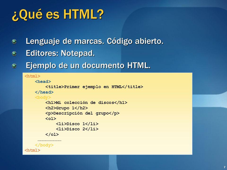 ¿Qué es HTML? Lenguaje de marcas. Código abierto. Editores: Notepad. Ejemplo de un documento HTML. Primer ejemplo en HTML Mi colección de discos Grupo