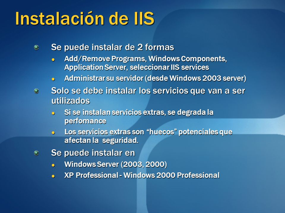 Instalación de IIS Se puede instalar de 2 formas Add/Remove Programs, Windows Components, Application Server, seleccionar IIS services Add/Remove Prog