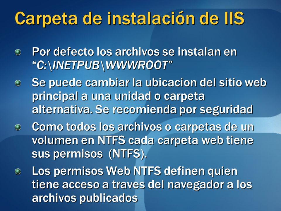 Carpeta de instalación de IIS Por defecto los archivos se instalan enC:\INETPUB\WWWROOT Se puede cambiar la ubicacion del sitio web principal a una unidad o carpeta alternativa.