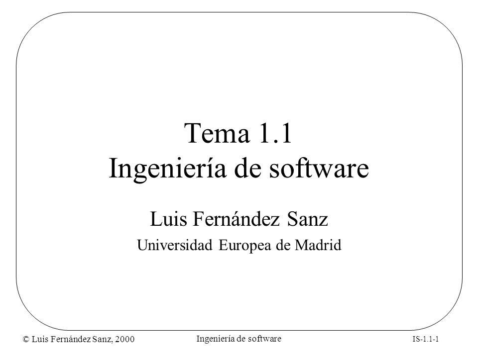 © Luis Fernández Sanz, 2000 IS-1.1-22 Ingeniería de software Peculiaridad del software Características diferenciales: –Producto lógico, no físico –Se desarrolla, no se fabrica en sentido clásico –No se degrada con el uso.