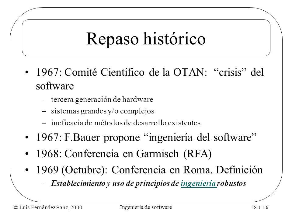 © Luis Fernández Sanz, 2000 IS-1.1-7 Ingeniería de software Crisis del software (I) Planificación y estimación de costes imprecisas –Retrasos, sobrecostes, etc.