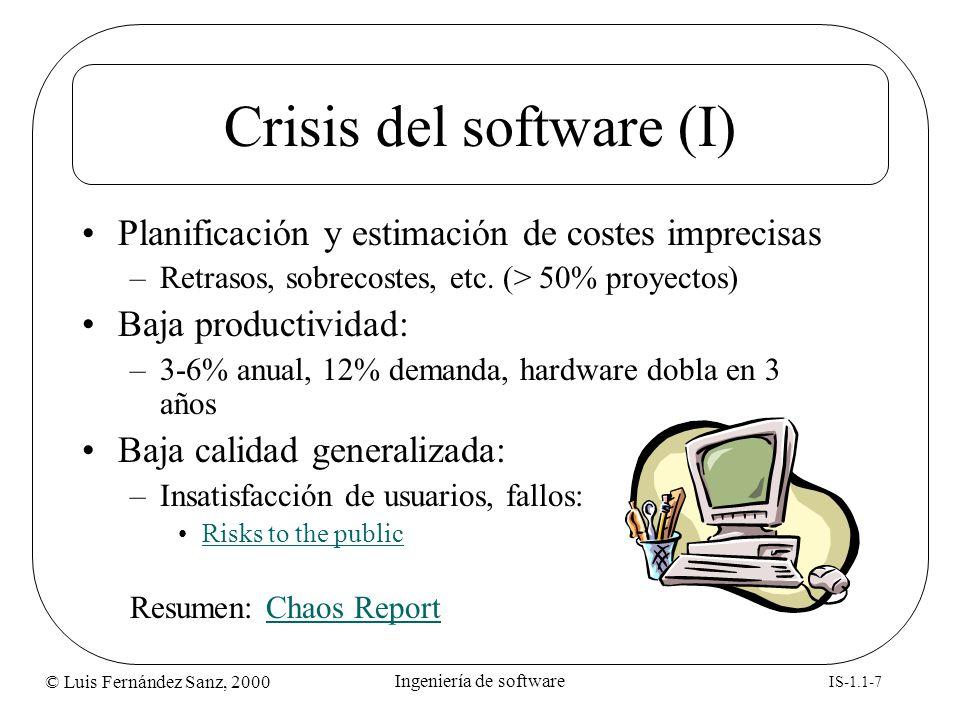 © Luis Fernández Sanz, 2000 IS-1.1-7 Ingeniería de software Crisis del software (I) Planificación y estimación de costes imprecisas –Retrasos, sobreco