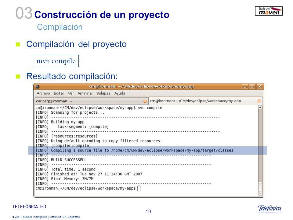 TELEFÓNICA I+D © 2007 Telefónica Investigación y Desarrollo, S.A. Unipersonal 19 Construcción de un proyecto Compilación Compilación del proyecto Resu