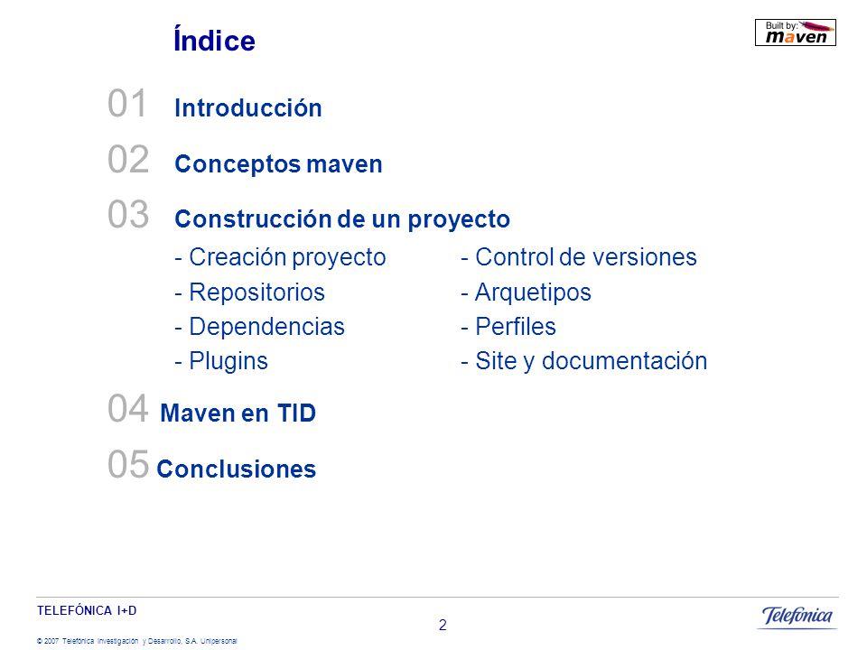 TELEFÓNICA I+D © 2007 Telefónica Investigación y Desarrollo, S.A. Unipersonal 2 01 Introducción 02 Conceptos maven 03 Construcción de un proyecto - Cr