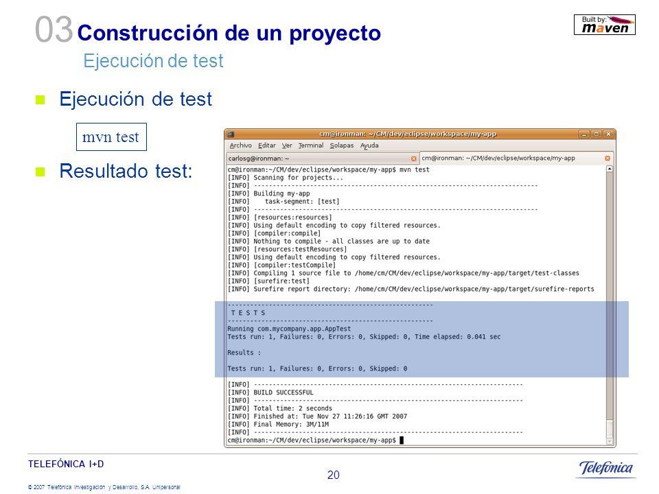 TELEFÓNICA I+D © 2007 Telefónica Investigación y Desarrollo, S.A. Unipersonal 20 Construcción de un proyecto Ejecución de test Ejecución de test Resul