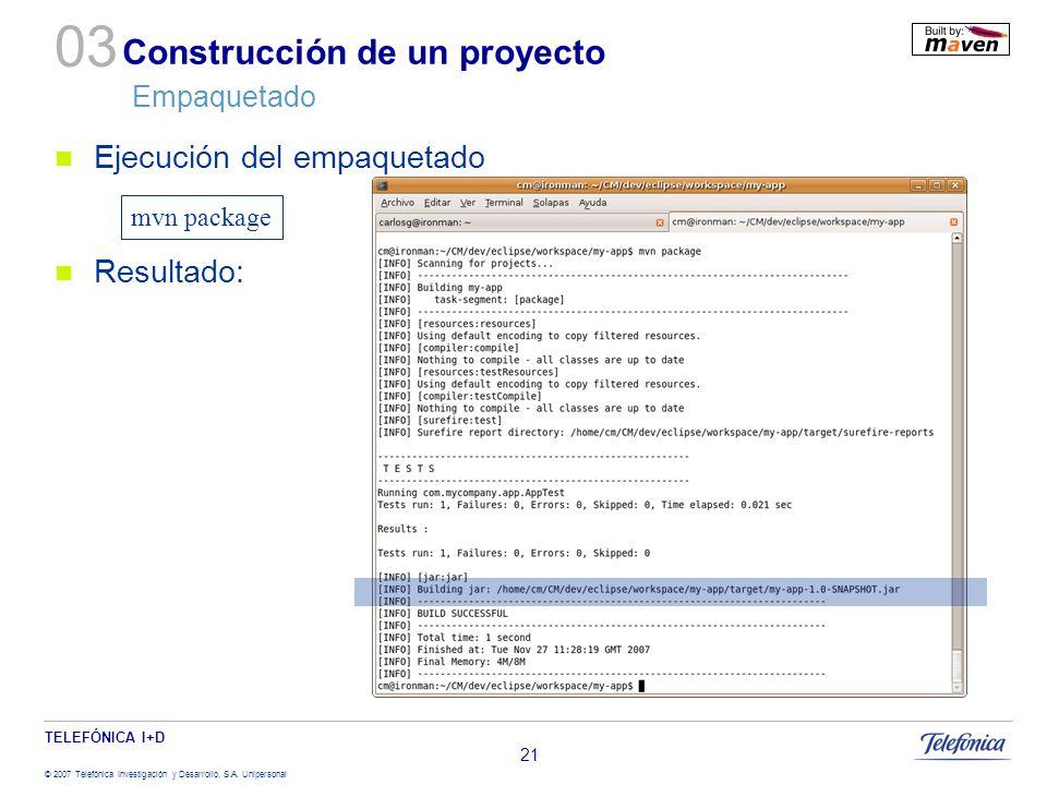 TELEFÓNICA I+D © 2007 Telefónica Investigación y Desarrollo, S.A. Unipersonal 21 Construcción de un proyecto Empaquetado Ejecución del empaquetado Res