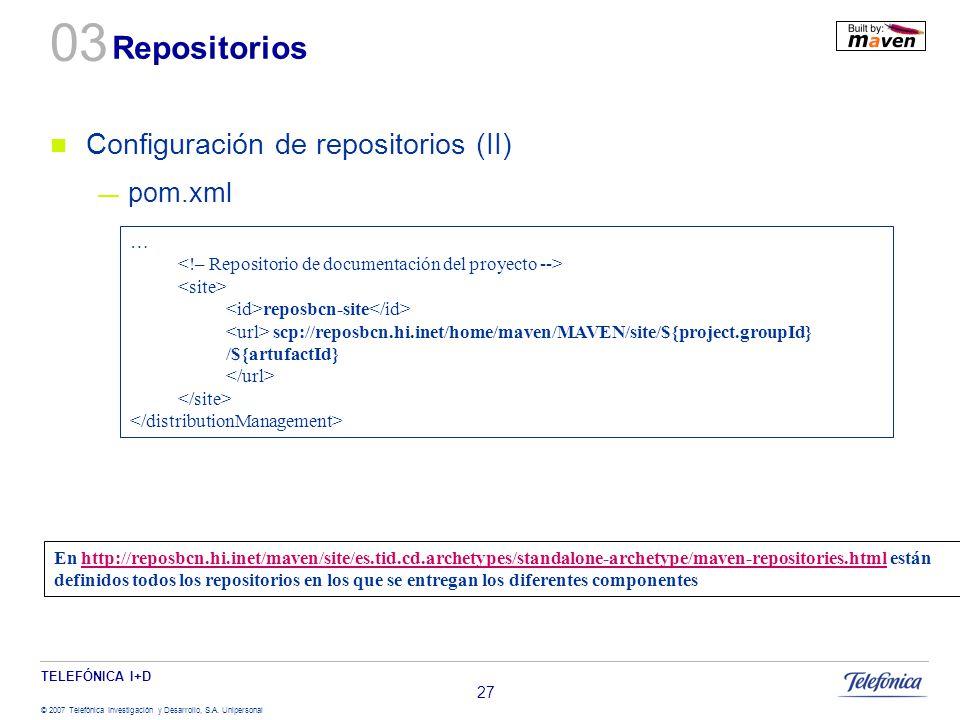 TELEFÓNICA I+D © 2007 Telefónica Investigación y Desarrollo, S.A. Unipersonal 27 Repositorios Configuración de repositorios (II) pom.xml … reposbcn-si