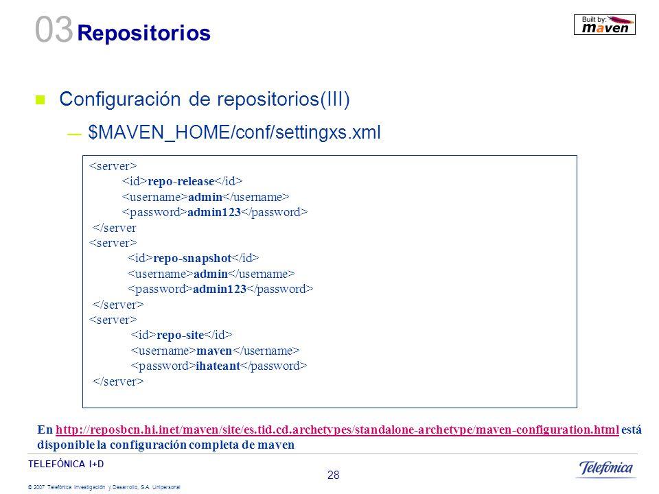 TELEFÓNICA I+D © 2007 Telefónica Investigación y Desarrollo, S.A. Unipersonal 28 Repositorios Configuración de repositorios(III) $MAVEN_HOME/conf/sett