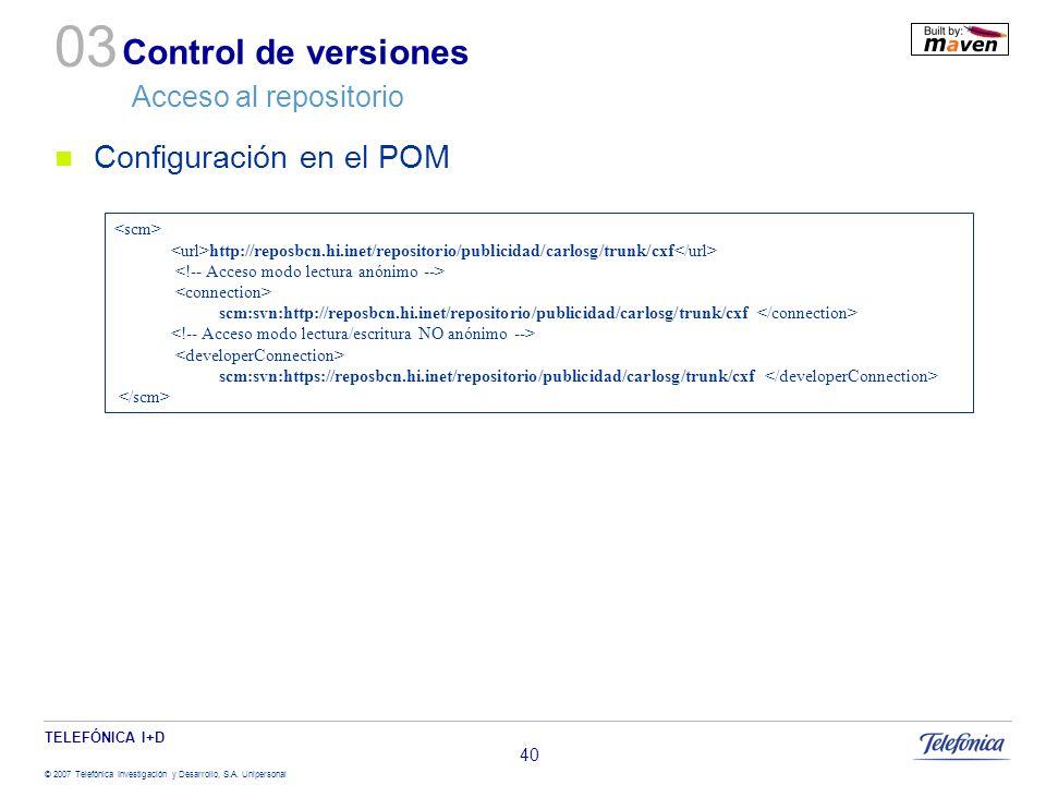 TELEFÓNICA I+D © 2007 Telefónica Investigación y Desarrollo, S.A. Unipersonal 40 Control de versiones Acceso al repositorio Configuración en el POM ht