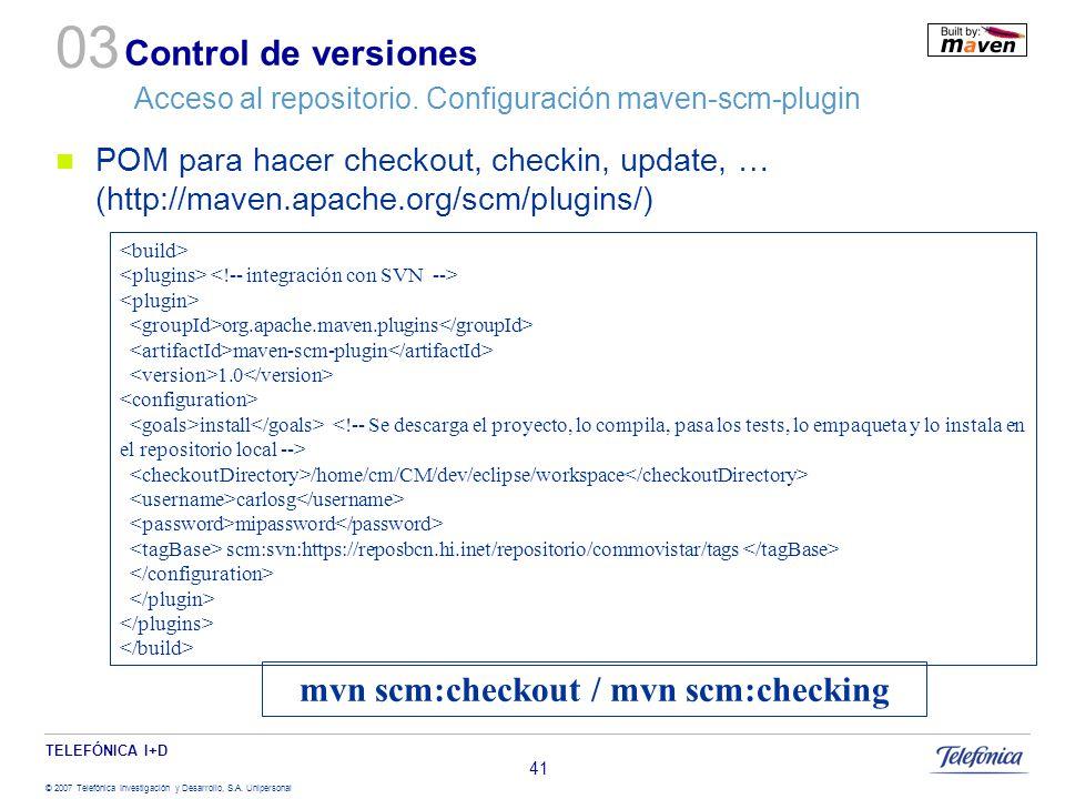 TELEFÓNICA I+D © 2007 Telefónica Investigación y Desarrollo, S.A. Unipersonal 41 Control de versiones Acceso al repositorio. Configuración maven-scm-p