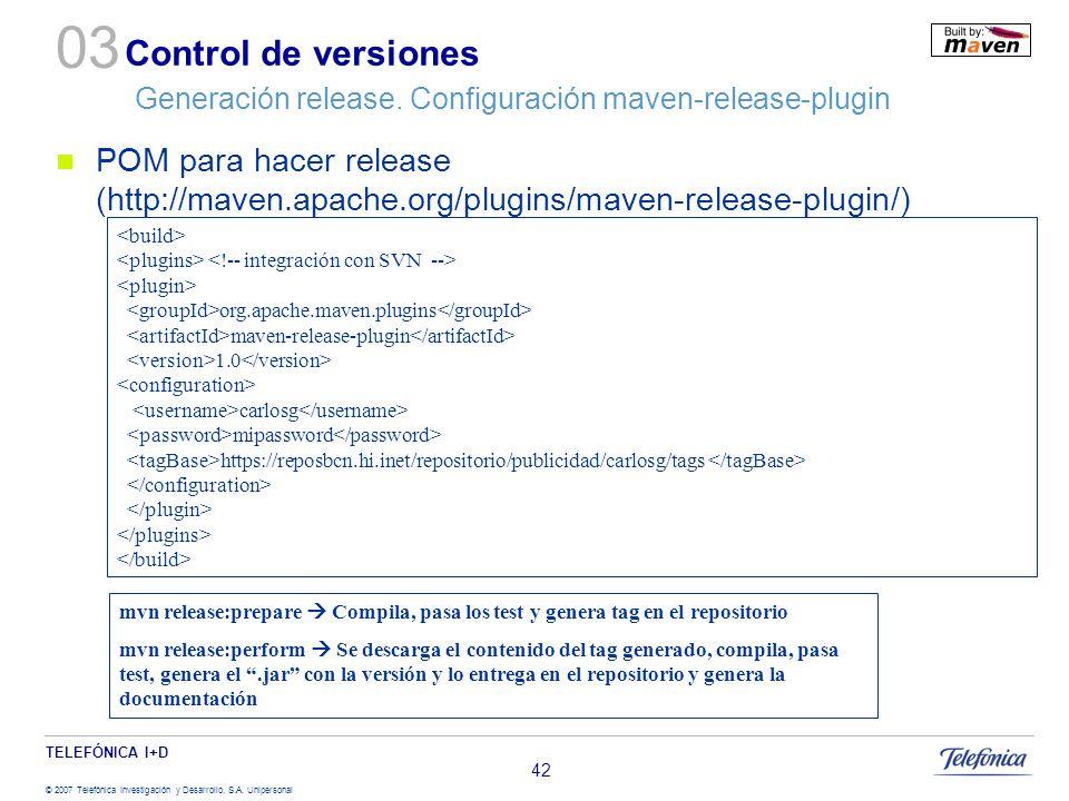 TELEFÓNICA I+D © 2007 Telefónica Investigación y Desarrollo, S.A. Unipersonal 42 POM para hacer release (http://maven.apache.org/plugins/maven-release